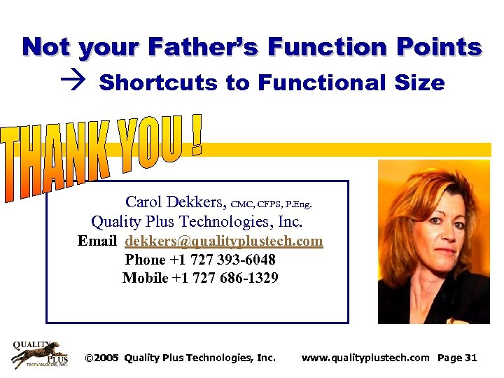 Not your Father's Function Points Shortcuts to Functional Size Carol Dekkers, CMC, CFPS, P.