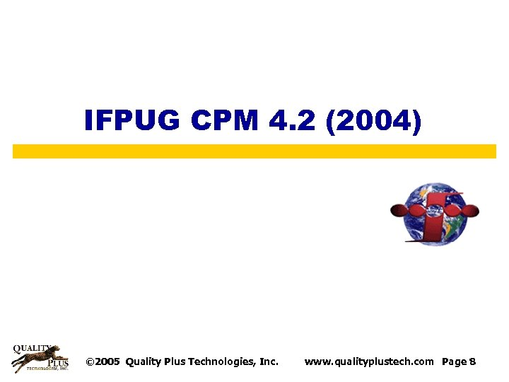 IFPUG CPM 4. 2 (2004) © 2005 Quality Plus Technologies, Inc. www. qualityplustech. com