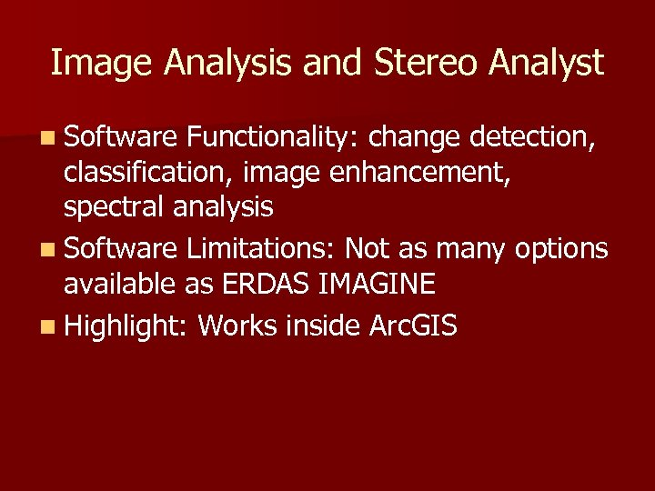 Image Analysis and Stereo Analyst n Software Functionality: change detection, classification, image enhancement, spectral