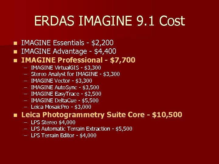 ERDAS IMAGINE 9. 1 Cost n n n IMAGINE Essentials - $2, 200 IMAGINE
