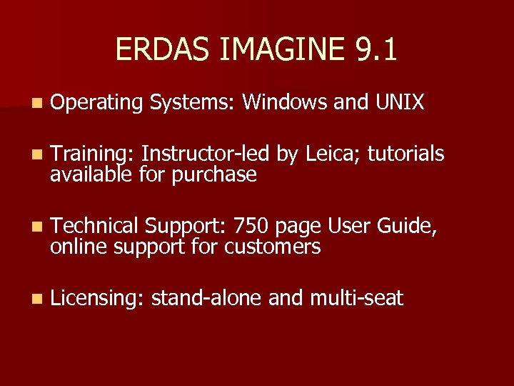 ERDAS IMAGINE 9. 1 n Operating Systems: Windows and UNIX n Training: Instructor-led by