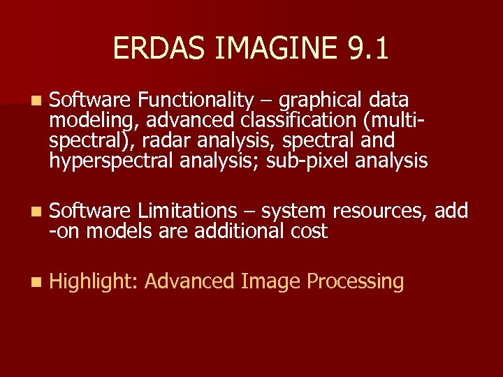 ERDAS IMAGINE 9. 1 n Software Functionality – graphical data modeling, advanced classification (multispectral),