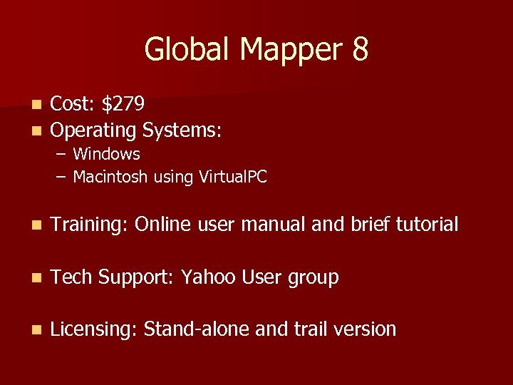 Global Mapper 8 Cost: $279 n Operating Systems: n – Windows – Macintosh using