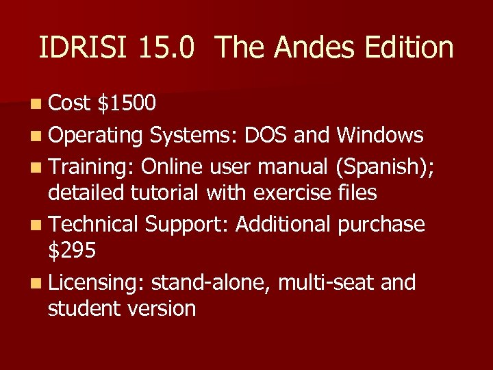 IDRISI 15. 0 The Andes Edition n Cost $1500 n Operating Systems: DOS and