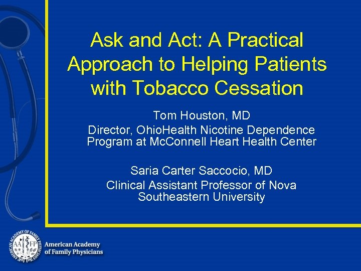 Ask and Act: A Practical Approach to Helping Patients with Tobacco Cessation Tom Houston,