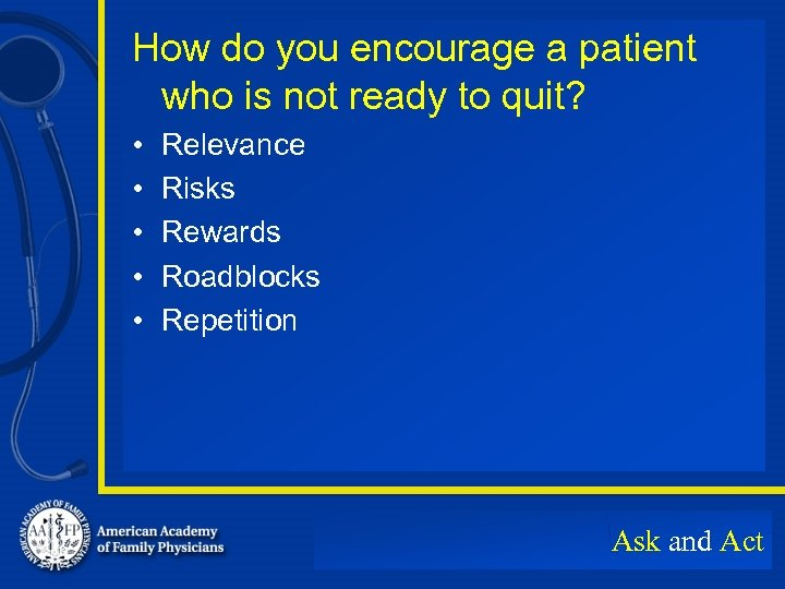 How do you encourage a patient who is not ready to quit? • •