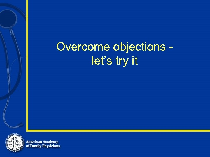 Overcome objections let's try it