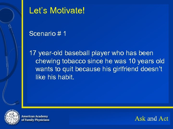 Let's Motivate! Scenario # 1 17 year-old baseball player who has been chewing tobacco