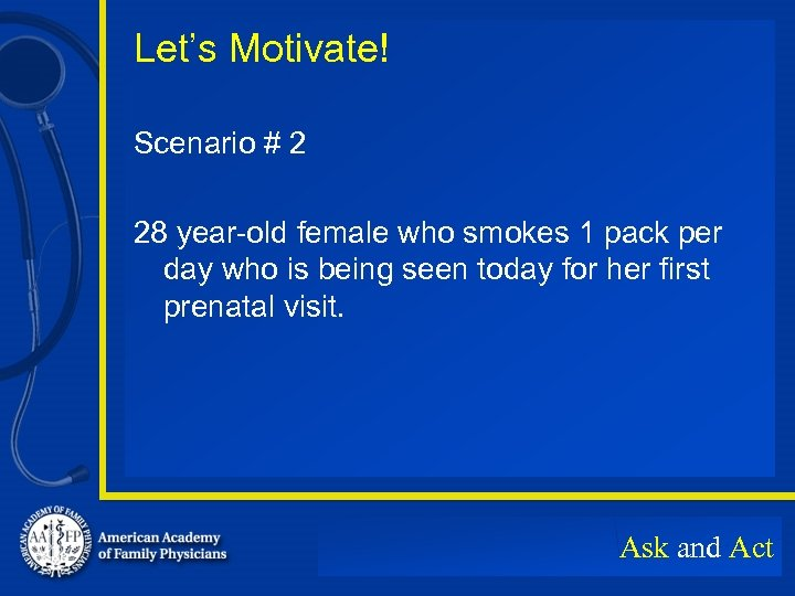 Let's Motivate! Scenario # 2 28 year-old female who smokes 1 pack per day