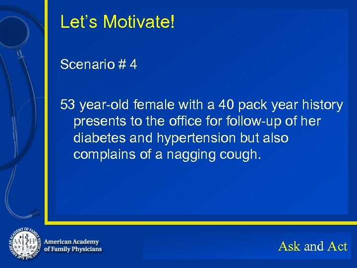 Let's Motivate! Scenario # 4 53 year-old female with a 40 pack year history