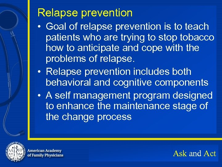 Relapse prevention • Goal of relapse prevention is to teach patients who are trying