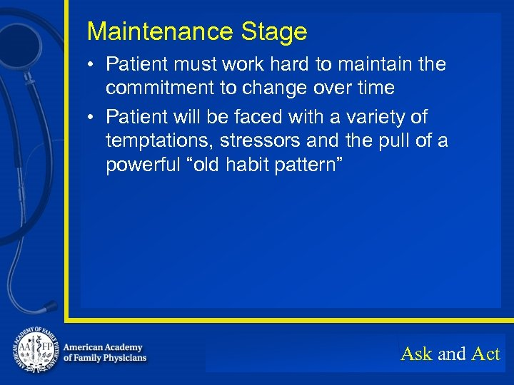 Maintenance Stage • Patient must work hard to maintain the commitment to change over