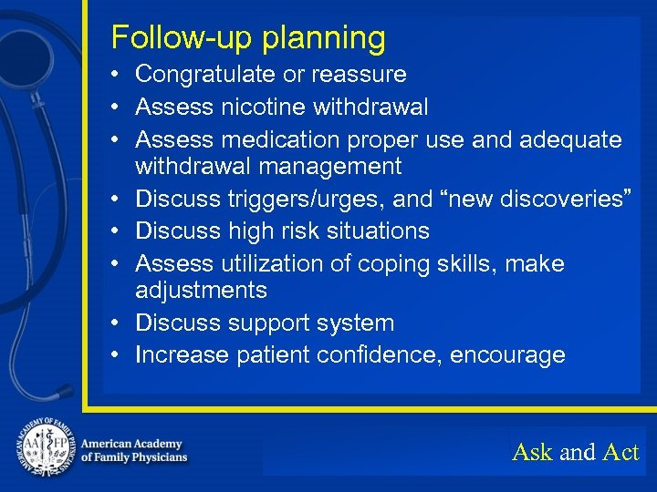 Follow-up planning • Congratulate or reassure • Assess nicotine withdrawal • Assess medication proper