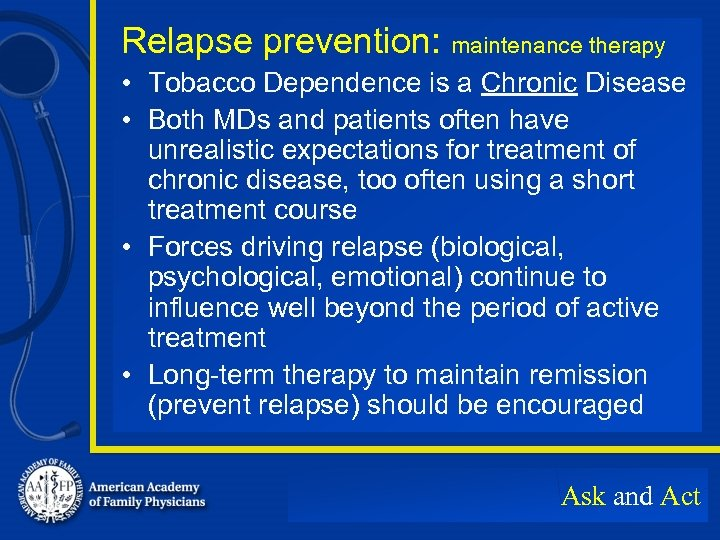 Relapse prevention: maintenance therapy • Tobacco Dependence is a Chronic Disease • Both MDs
