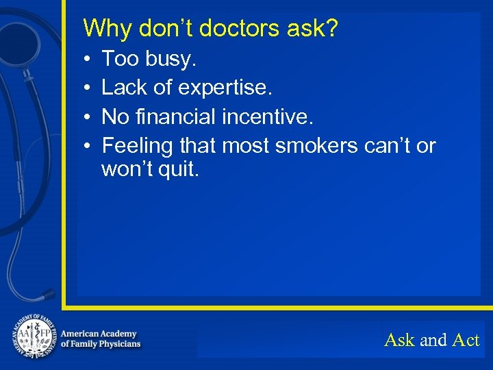 Why don't doctors ask? • • Too busy. Lack of expertise. No financial incentive.
