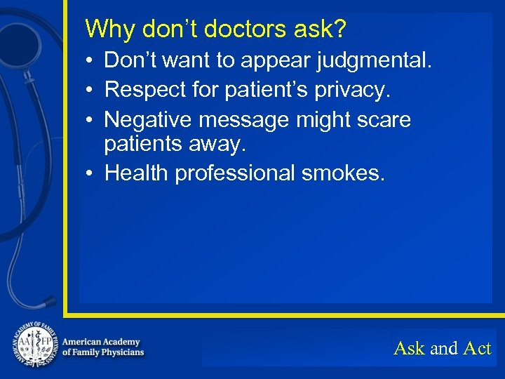 Why don't doctors ask? • Don't want to appear judgmental. • Respect for patient's