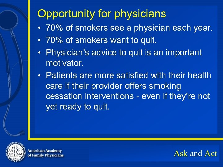 Opportunity for physicians • 70% of smokers see a physician each year. • 70%
