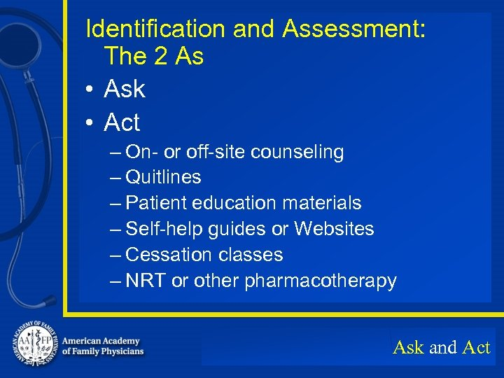Identification and Assessment: The 2 As • Ask • Act – On- or off-site
