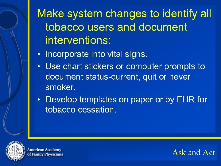 Make system changes to identify all tobacco users and document interventions: • Incorporate into