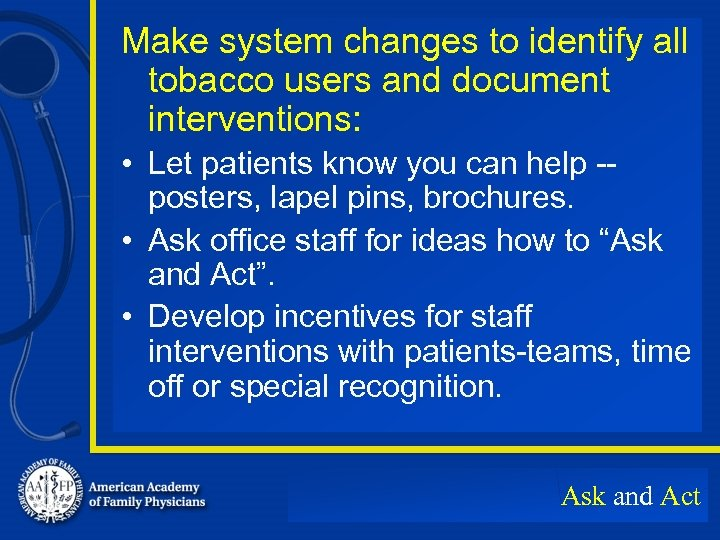 Make system changes to identify all tobacco users and document interventions: • Let patients