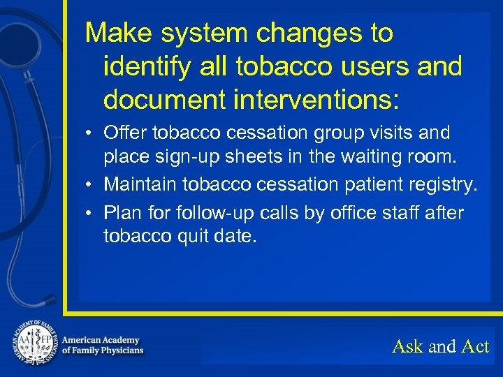 Make system changes to identify all tobacco users and document interventions: • Offer tobacco