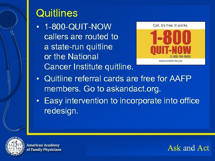 Quitlines • 1 -800 -QUIT-NOW callers are routed to a state-run quitline or the