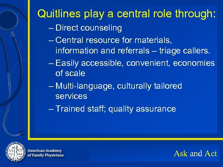 Quitlines play a central role through: – Direct counseling – Central resource for materials,