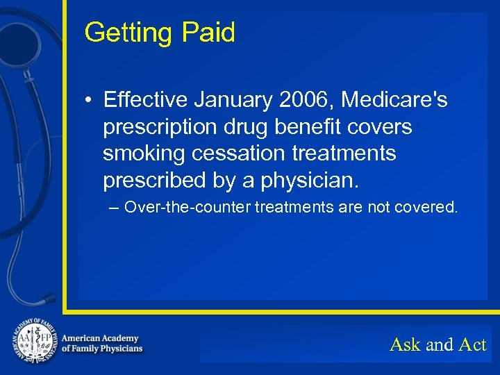 Getting Paid • Effective January 2006, Medicare's prescription drug benefit covers smoking cessation treatments