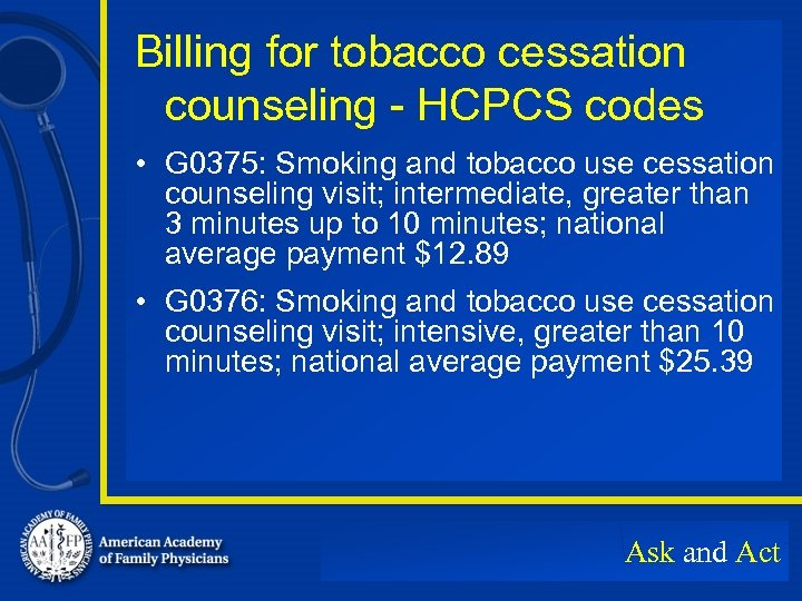 Billing for tobacco cessation counseling - HCPCS codes • G 0375: Smoking and tobacco