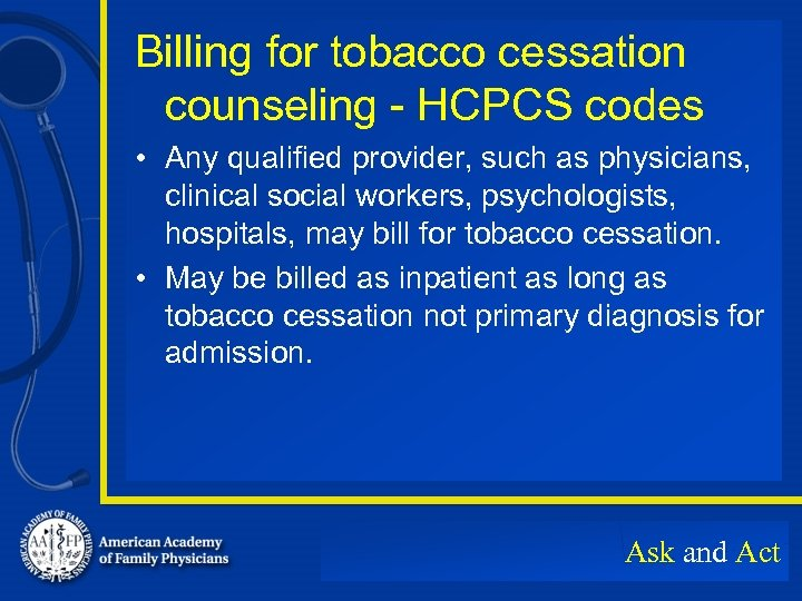 Billing for tobacco cessation counseling - HCPCS codes • Any qualified provider, such as