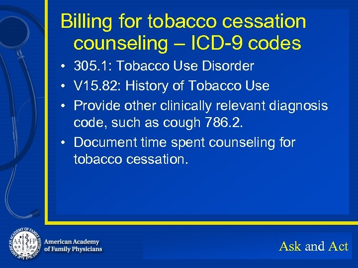 Billing for tobacco cessation counseling – ICD-9 codes • 305. 1: Tobacco Use Disorder