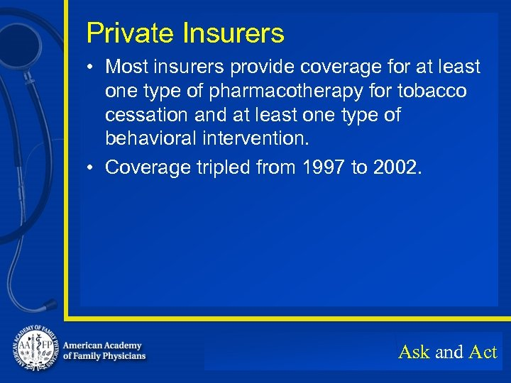 Private Insurers • Most insurers provide coverage for at least one type of pharmacotherapy