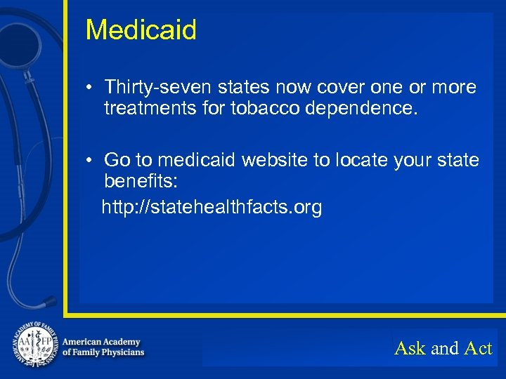 Medicaid • Thirty-seven states now cover one or more treatments for tobacco dependence. •