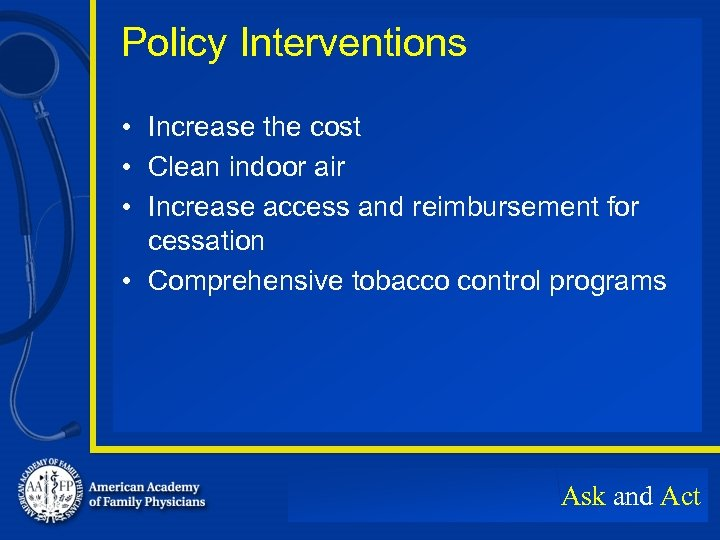 Policy Interventions • Increase the cost • Clean indoor air • Increase access and
