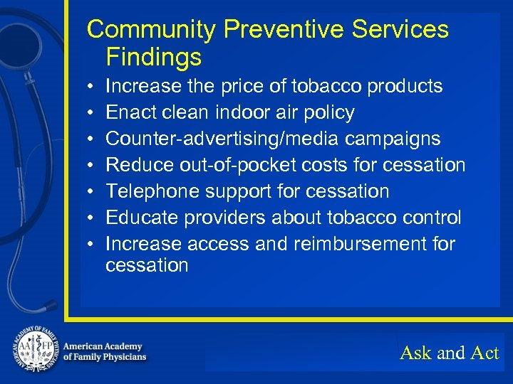 Community Preventive Services Findings • • Increase the price of tobacco products Enact clean