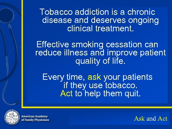 Tobacco addiction is a chronic disease and deserves ongoing clinical treatment. Effective smoking cessation