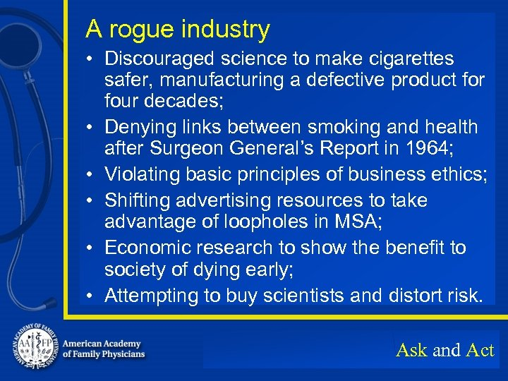 A rogue industry • Discouraged science to make cigarettes safer, manufacturing a defective product
