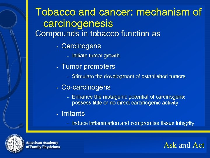 Tobacco and cancer: mechanism of carcinogenesis Compounds in tobacco function as • Carcinogens –