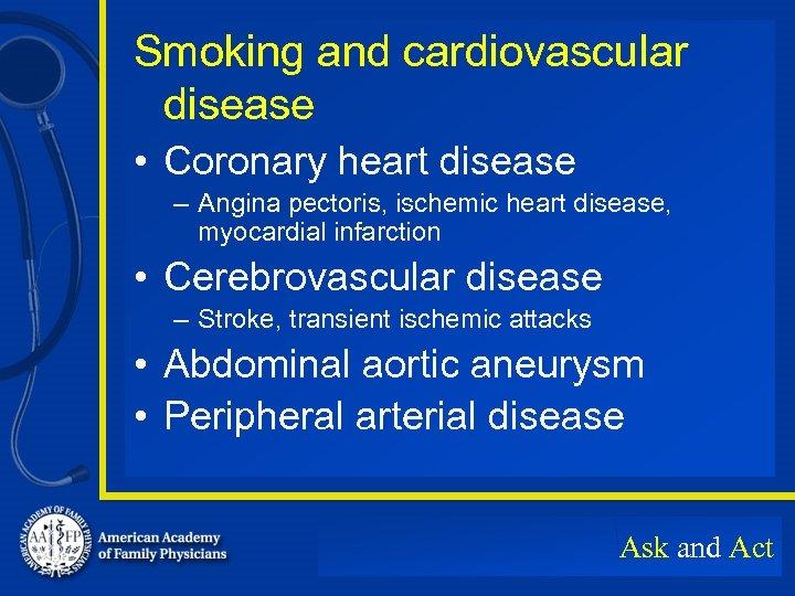 Smoking and cardiovascular disease • Coronary heart disease – Angina pectoris, ischemic heart disease,
