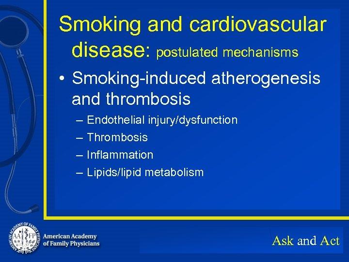 Smoking and cardiovascular disease: postulated mechanisms • Smoking-induced atherogenesis and thrombosis – – Endothelial
