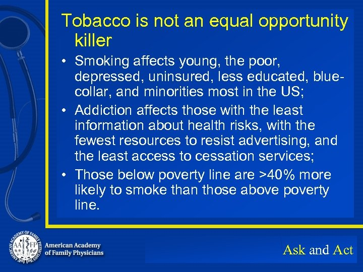 Tobacco is not an equal opportunity killer • Smoking affects young, the poor, depressed,