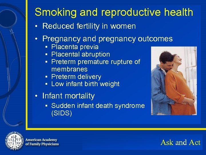 Smoking and reproductive health • Reduced fertility in women • Pregnancy and pregnancy outcomes