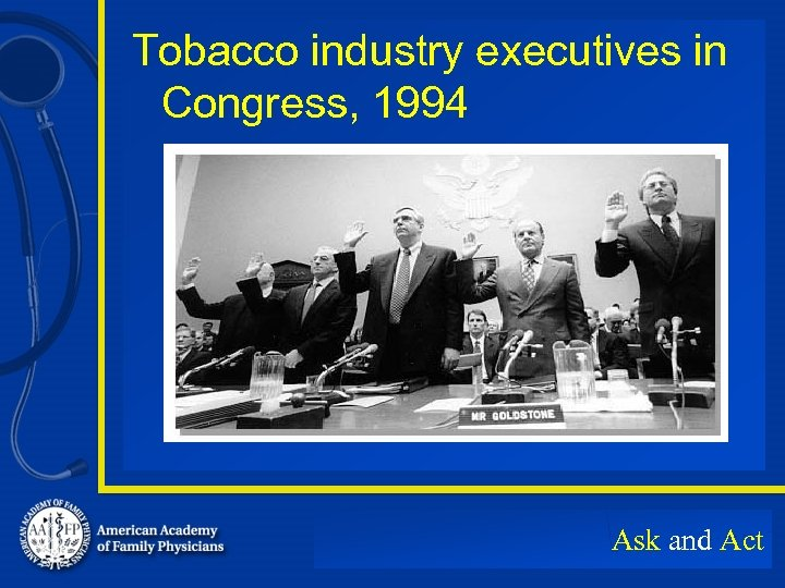 Tobacco industry executives in Congress, 1994 Ask and Act