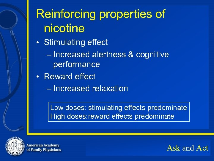 Reinforcing properties of nicotine • Stimulating effect – Increased alertness & cognitive performance •