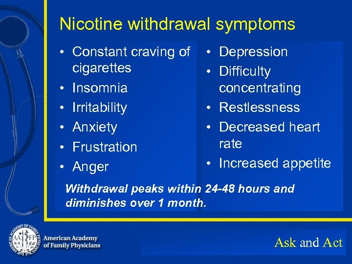 Nicotine withdrawal symptoms • Constant craving of cigarettes • Insomnia • Irritability • Anxiety