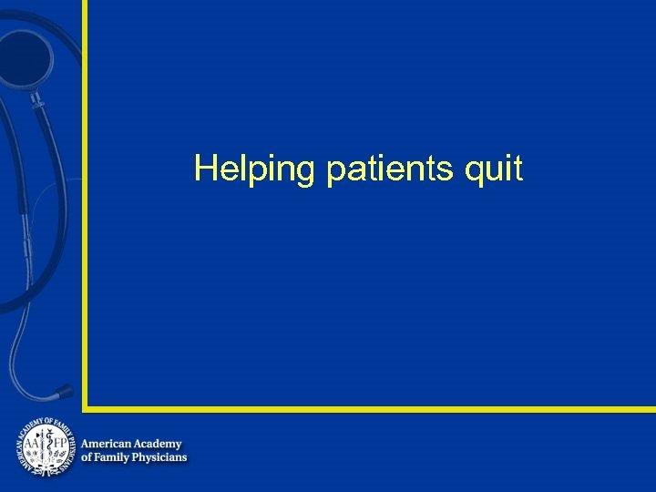 Helping patients quit