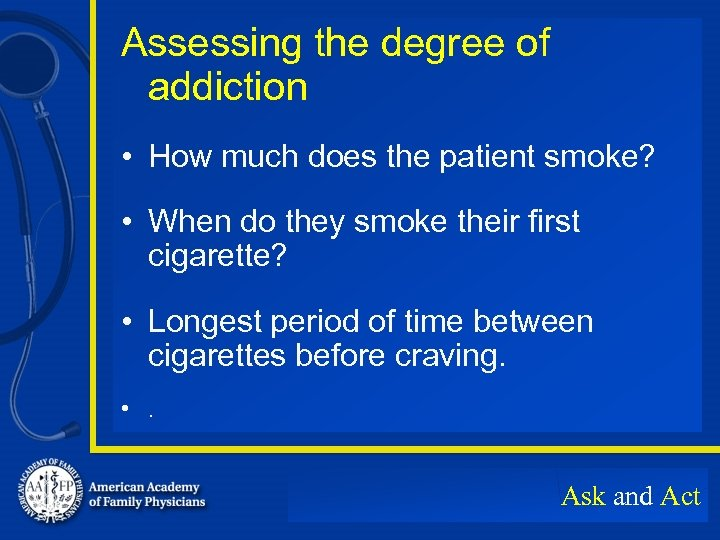 Assessing the degree of addiction • How much does the patient smoke? • When