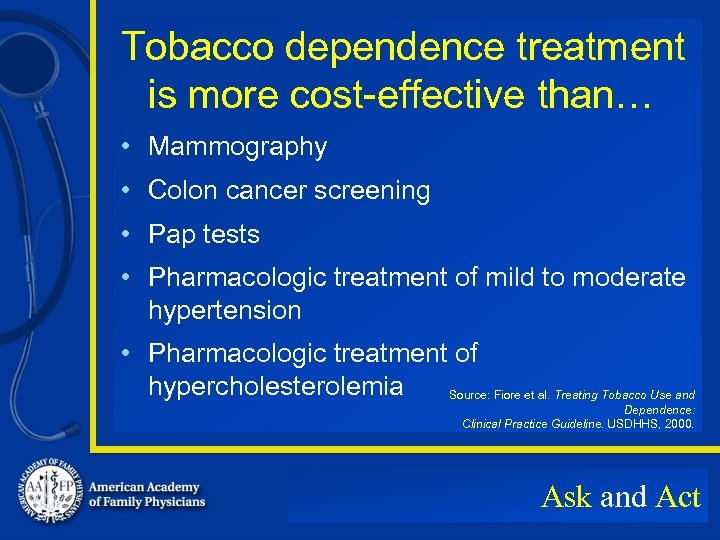 Tobacco dependence treatment is more cost-effective than… • Mammography • Colon cancer screening •