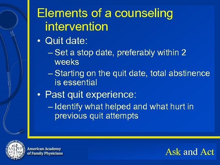 Elements of a counseling intervention • Quit date: – Set a stop date, preferably
