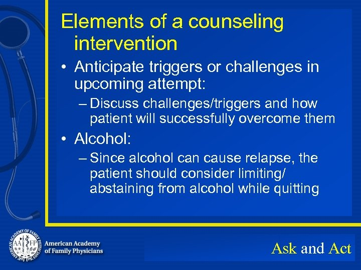 Elements of a counseling intervention • Anticipate triggers or challenges in upcoming attempt: –